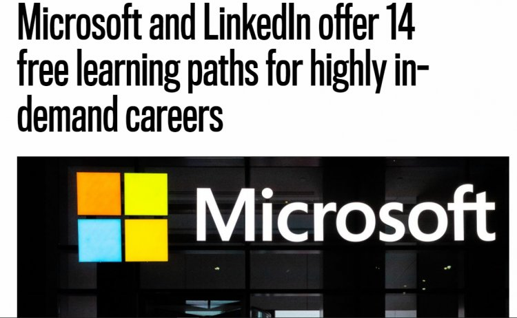 Microsoft and LinkedIn offer 14 free learning paths for highly in-demand careers